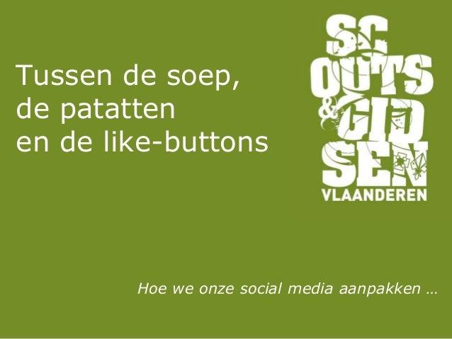 Tussen de soep, de patatten en de like-buttons Hoe we onze social media aanpakken …