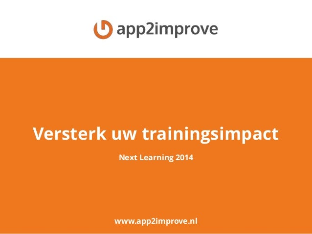 Versterk uw trainingsimpact www.app2improve.nl Next Learning 2014