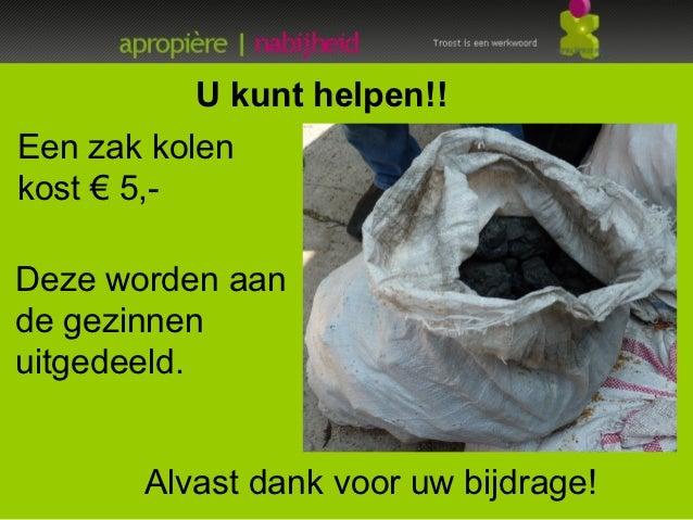 U kunt helpen!!Een zak kolenkost € 5,-Deze worden aande gezinnenuitgedeeld.-       Alvast dank voor uw bijdrage!