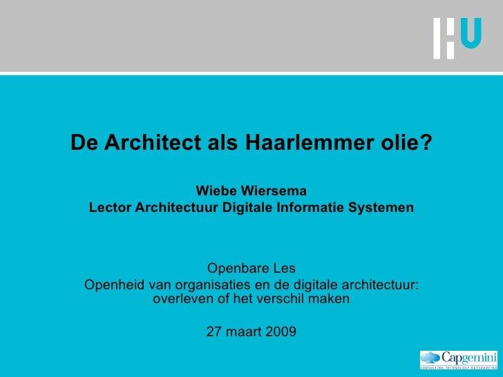 De Architect als Haarlemmer olie? Wiebe Wiersema Lector Architectuur Digitale Informatie Systemen Openbare Les Openheid va...