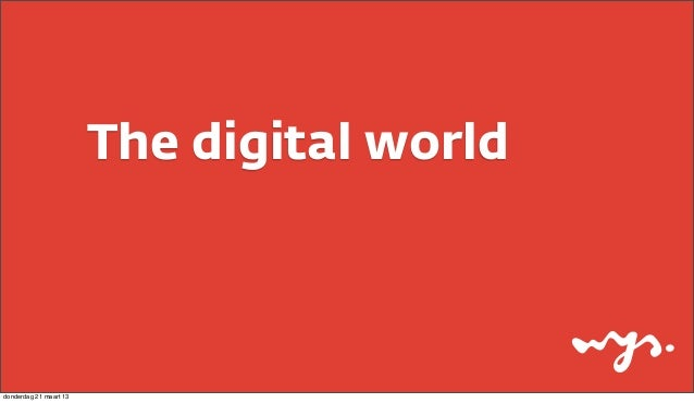 The digital worlddonderdag 21 maart 13