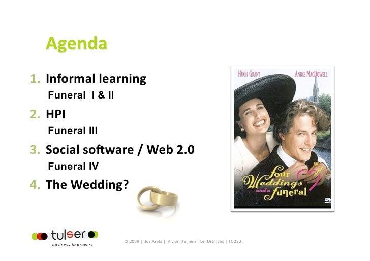 1. Informallearning    Funeral I & II 2. HPI    Funeral III 3. Socialso6ware/Web2.0    Funeral IV 4. TheWeddi...