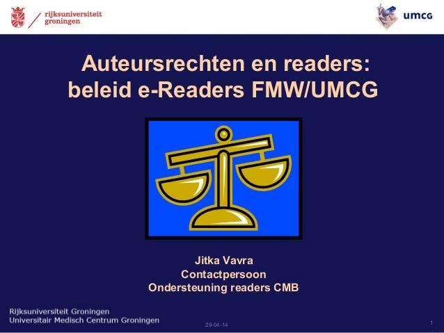 29-04-14 1 Auteursrechten en readers: beleid e-Readers FMW/UMCG Jitka Vavra Contactpersoon Ondersteuning readers CMB
