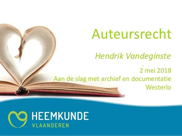 Auteursrecht 2 mei 2018 Aan de slag met archief en documentatie Westerlo Hendrik Vandeginste