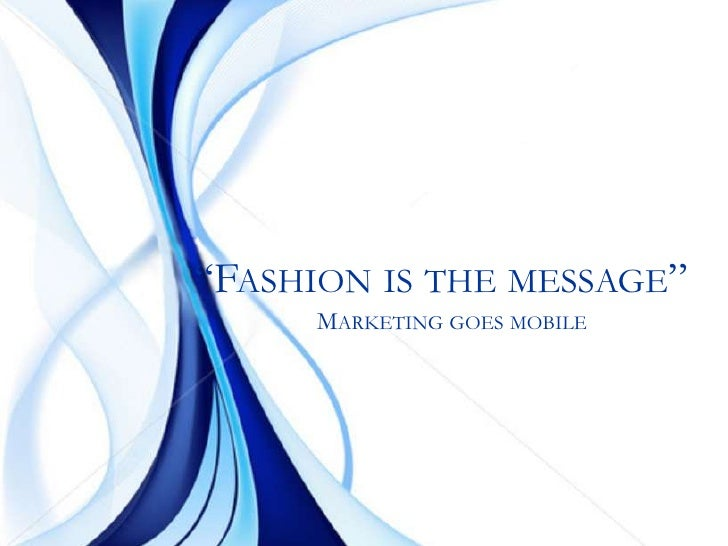 """""""Fashion is the message""""<br />Marketing goes mobile<br />"""
