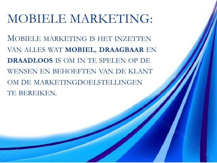 Modebranche</li></li></ul><li>Presentatie<br /><ul><li>Wat is mobiele marketing