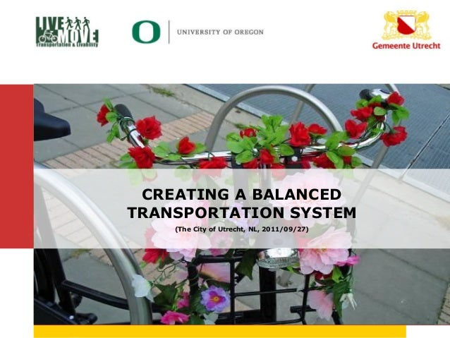 CREATING A BALANCED           TRANSPORTATION SYSTEM               (The City of Utrecht, NL, 2011/09/27)8-5-2006           ...