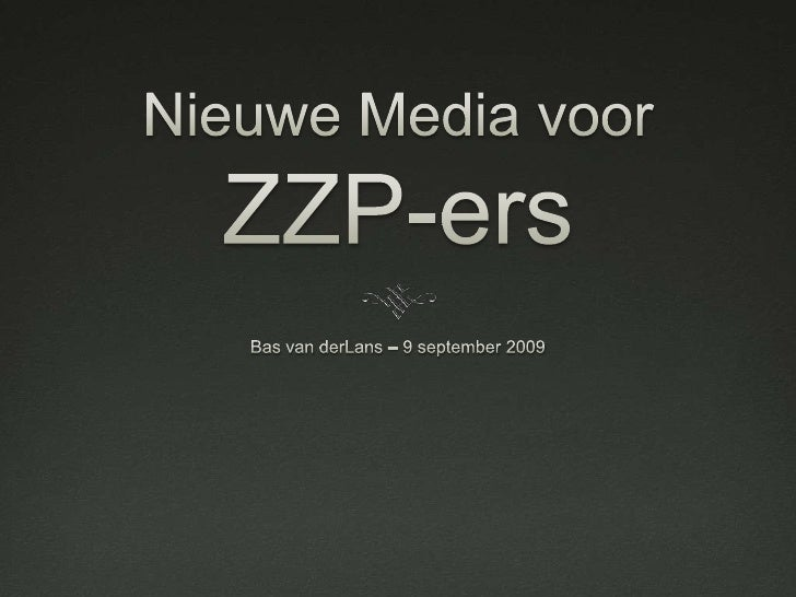 Nieuwe Media voorZZP-ers<br />Bas van derLans – 9 september 2009<br />