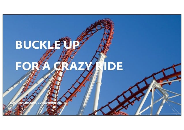 BUCKLE UP FOR A CRAZY RIDE  BAS- Ilse Jansoone, 12 november 2013
