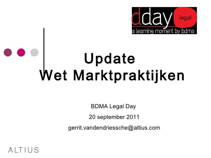 Update  Wet Marktpraktijken BDMA Legal Day  20 september 2011 [email_address]
