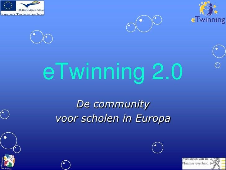 eTwinning 2.0<br />De community<br />voor scholen in Europa<br />