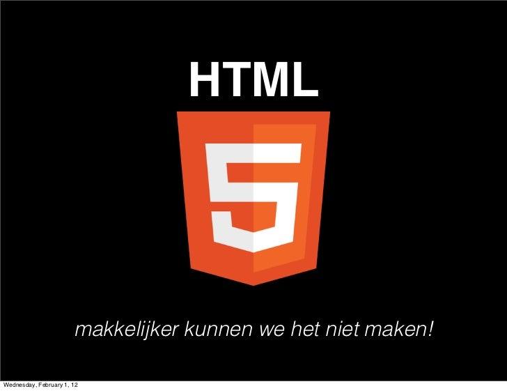 HTML                       makkelijker kunnen we het niet maken!Wednesday, February 1, 12