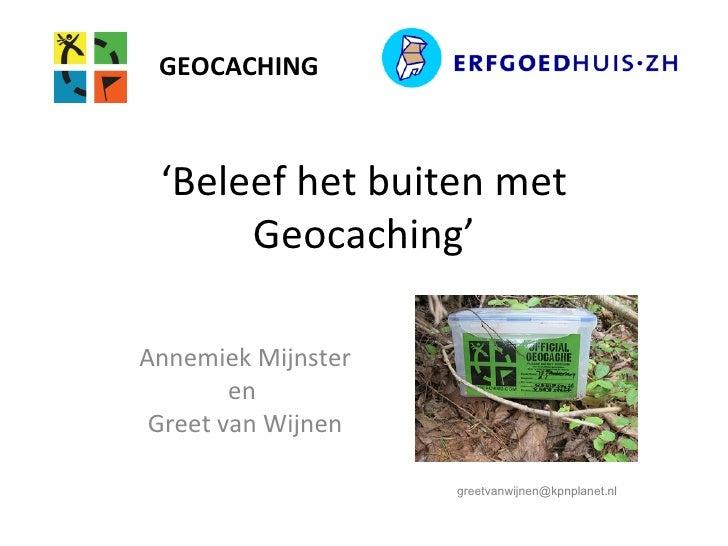 GEOCACHING 'Beleef het buiten met      Geocaching'Annemiek Mijnster        en Greet van Wijnen                    greetvan...