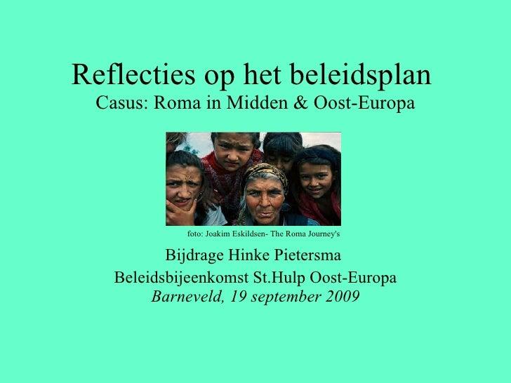 Reflecties op het beleidsplan  Casus: Roma in Midden & Oost-Europa Bijdrage Hinke Pietersma  Beleidsbijeenkomst St.Hulp Oo...