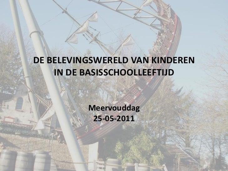 DE BELEVINGSWERELD VAN KINDEREN    IN DE BASISSCHOOLLEEFTIJD          Meervouddag           25-05-2011