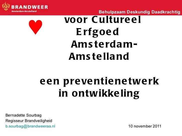 voor Cultureel Erfgoed    Amsterdam-Amstelland   een preventienetwerk in ontwikkeling Bernadette Sourbag Regisseur Brandve...