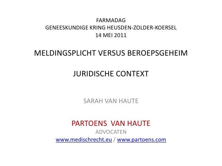 FARMADAG GENEESKUNDIGE KRING HEUSDEN-ZOLDER-KOERSEL14 MEI 2011MELDINGSPLICHT VERSUS BEROEPSGEHEIMJURIDISCHE CONTEXT<br />S...