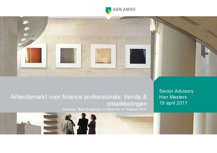 Arbeidsmarkt voor finance professionals: trends & ontwikkelingen Seminar: Best Employer to Work for In Finance 2011 Sector...