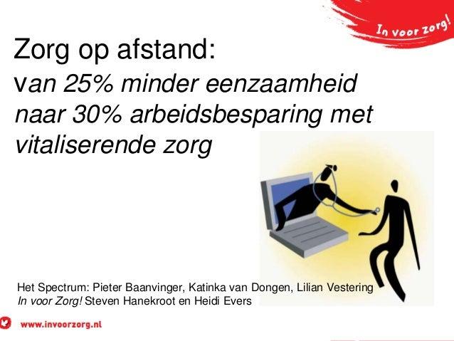 Zorg op afstand: van 25% minder eenzaamheid naar 30% arbeidsbesparing met vitaliserende zorg  Het Spectrum: Pieter Baanvin...