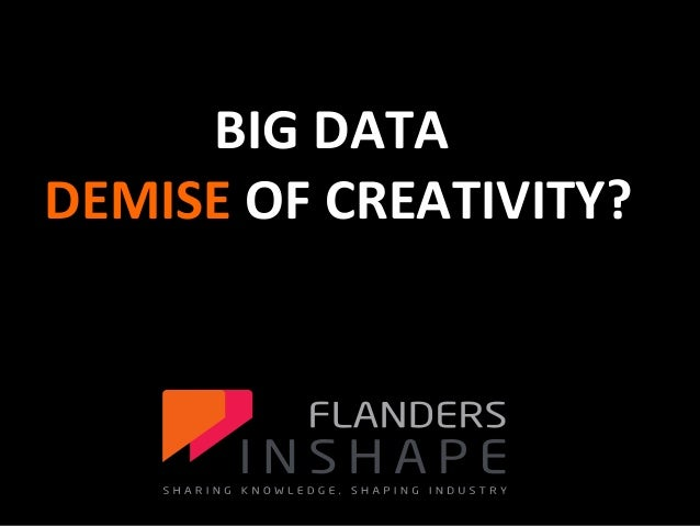 FLANDERS INSHAPE  BIG DATA DEMISE OF CREATIVITY? cxv  BIG DATA  voor de productontwikkeling  1