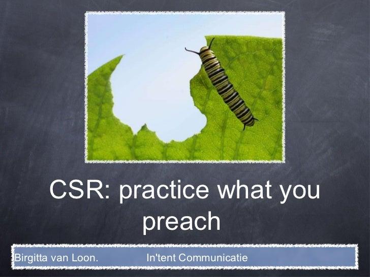 CSR: practice what you preach  Birgitta van Loon.  In'tent Communicatie