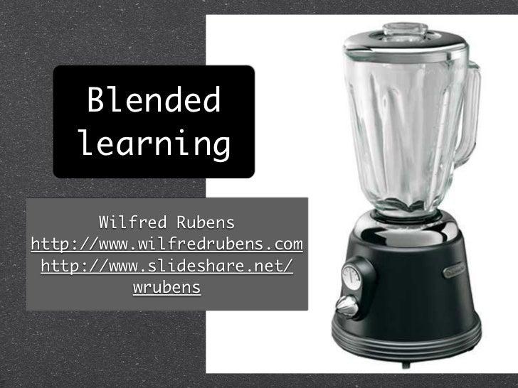 Blended    learning       Wilfred Rubenshttp://www.wilfredrubens.com http://www.slideshare.net/          wrubens