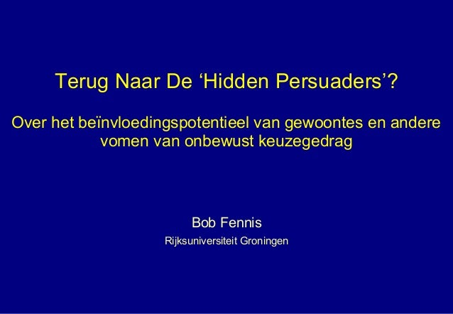 Terug Naar De 'Hidden Persuaders'? Over het beïnvloedingspotentieel van gewoontes en andere vomen van onbewust keuzegedrag...