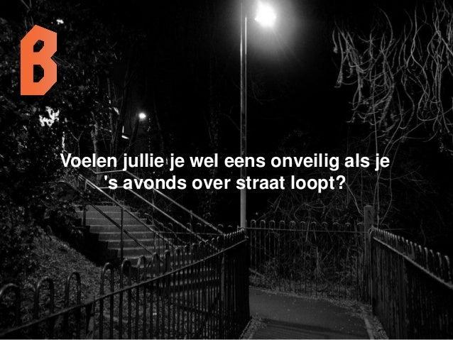 Voelen jullie je wel eens onveilig als je 's avonds over straat loopt?