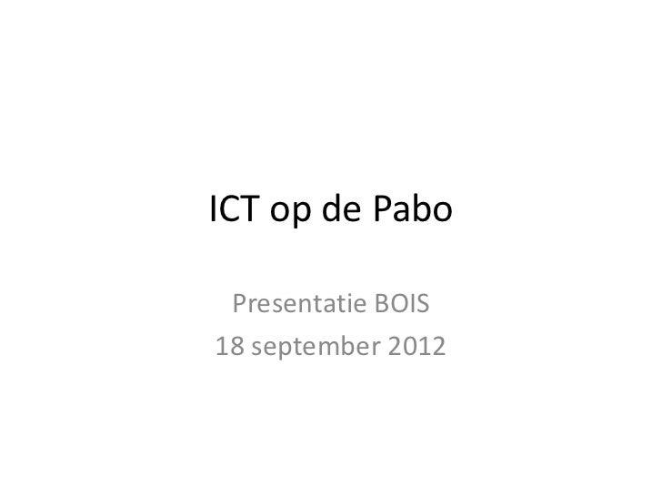 ICT op de Pabo Presentatie BOIS18 september 2012