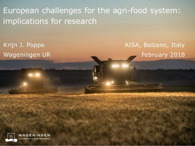 European challenges for the agri-food system: implications for research Krijn J. Poppe AISA, Bolzano, Italy Wageningen UR ...