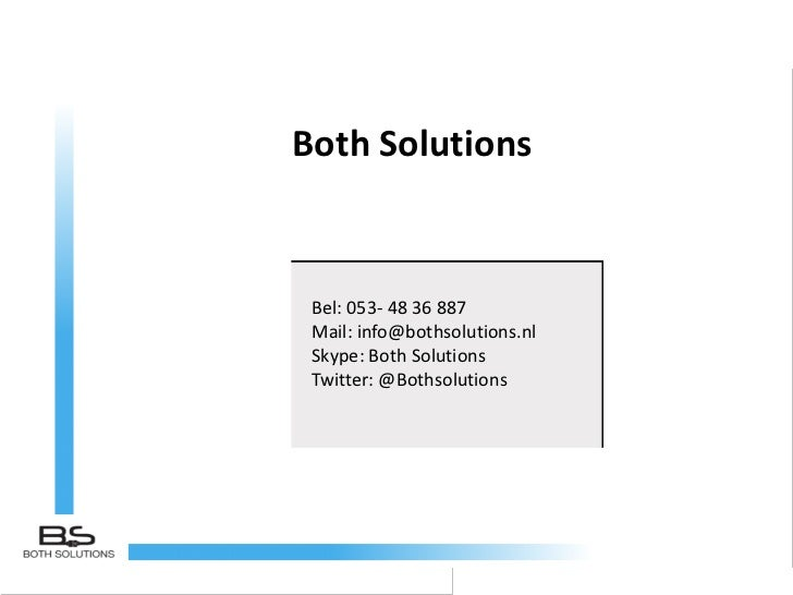 Both Solutions Bel: 053- 48 36 887 Mail: info@bothsolutions.nl Skype: Both Solutions Twitter: @Bothsolutions