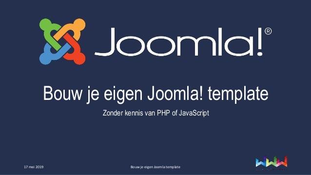Bouw je eigen Joomla! template Zonder kennis van PHP of JavaScript 17 mei 2019 Bouw je eigen Joomla template