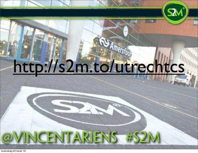 http://s2m.to/utrechtcs@vincentariens #S2mwoensdag 20 maart 13