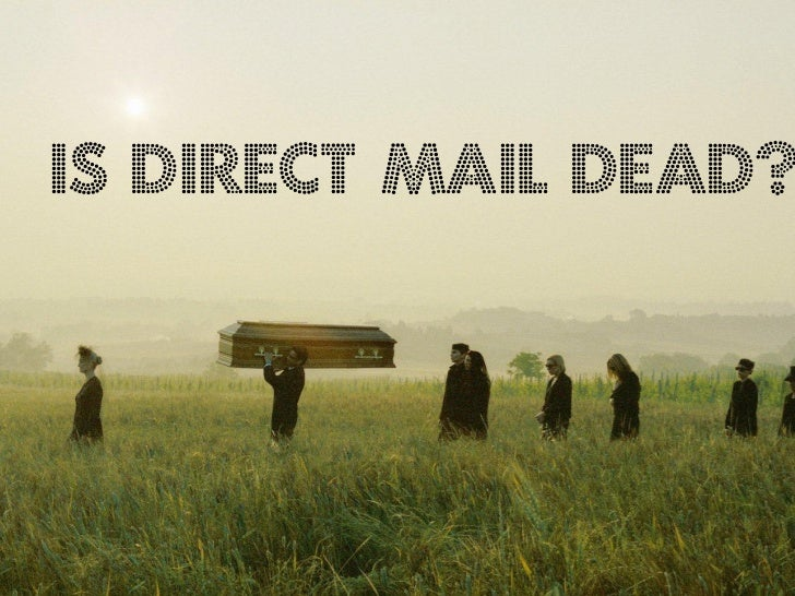 Is direct mail dead?                 The Farm
