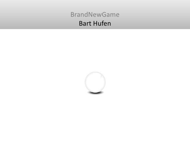 BrandNewGame<br />Bart Hufen<br />