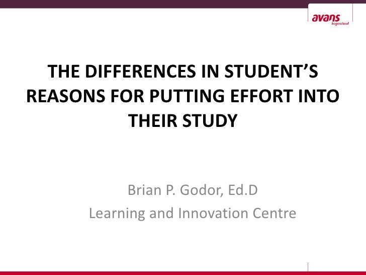 THE DIFFERENCES IN STUDENT'SREASONS FOR PUTTING EFFORT INTO           THEIR STUDY           Brian P. Godor, Ed.D      Lear...