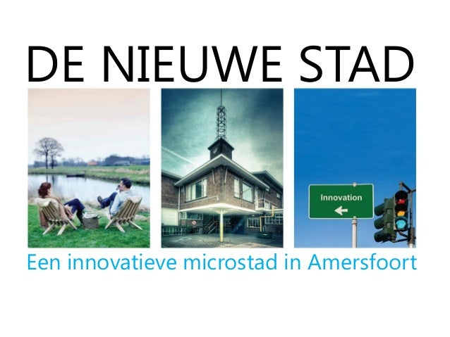 Een innovatieve microstad in Amersfoort DE NIEUWE STAD