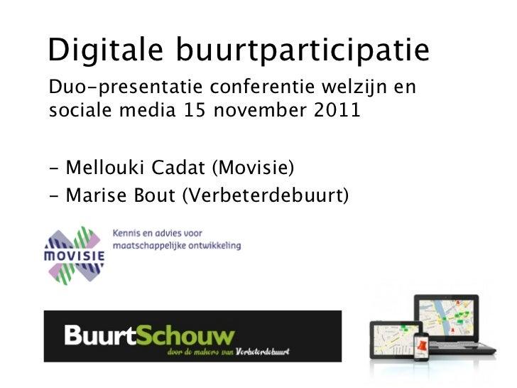 Digitale buurtparticipatieDuo-presentatie conferentie welzijn ensociale media 15 november 2011- Mellouki Cadat (Movisie)- ...