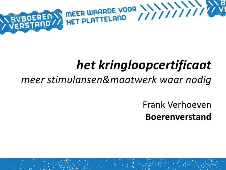 het kringloopcertificaatmeer stimulansen&maatwerk waar nodig                      Frank Verhoeven                       Bo...