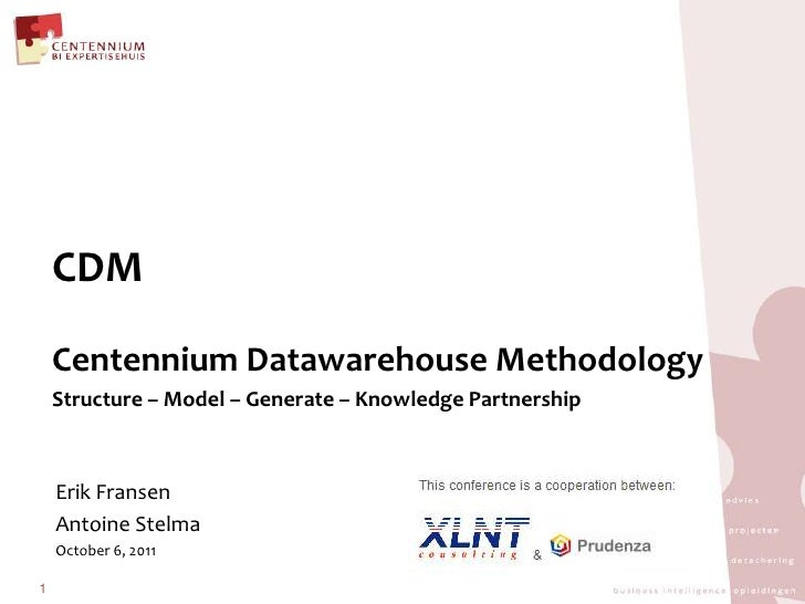 CDM<br />Centennium Datawarehouse Methodology<br />Structure – Model – Generate – Knowledge Partnership<br />1<br />Erik F...