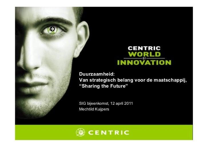 Presentatie Centric, Green IT Amsterdam workshop Green Software 12 apr 2011, duurzaamheid van strategisch belang voor de m...