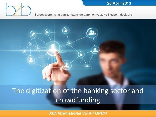 Beroepsvereniging van zelfstandige bank- en verzekeringsbemiddelaarsXIth International CIFA FORUM26 April 2013The digitiza...