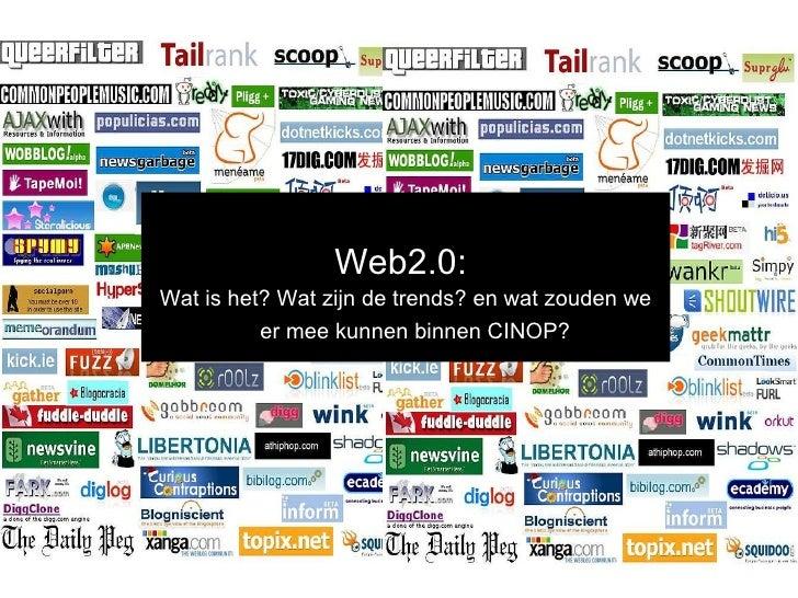 <ul><li>Web2.0:  </li></ul><ul><li>Wat is het? Wat zijn de trends? en wat zouden we er mee kunnen binnen CINOP?   </li></ul>