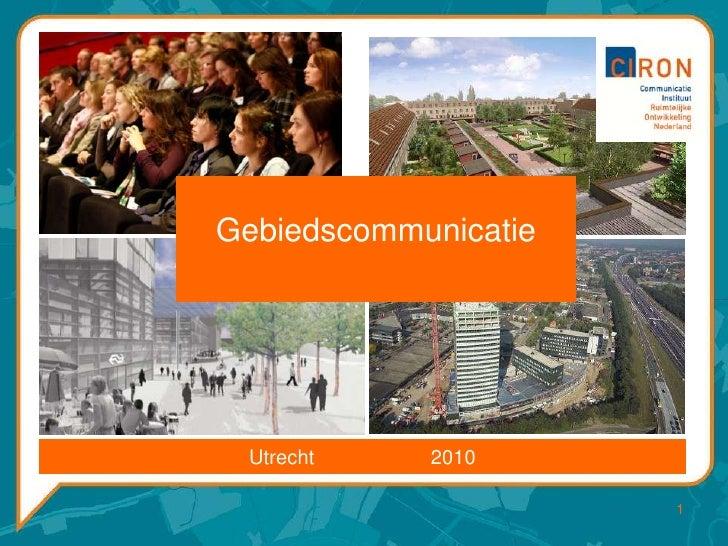 1<br />Gebiedscommunicatie<br />Utrecht                     2010<br />