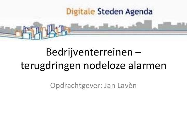 Bedrijventerreinen – terugdringen nodeloze alarmen Opdrachtgever: Jan Lavèn
