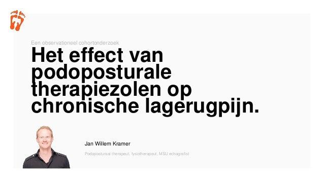 Jan Willem Kramer Podoposturaal therapeut, fysiotherapeut, MSU echografist Het effect van podoposturale therapiezolen op c...