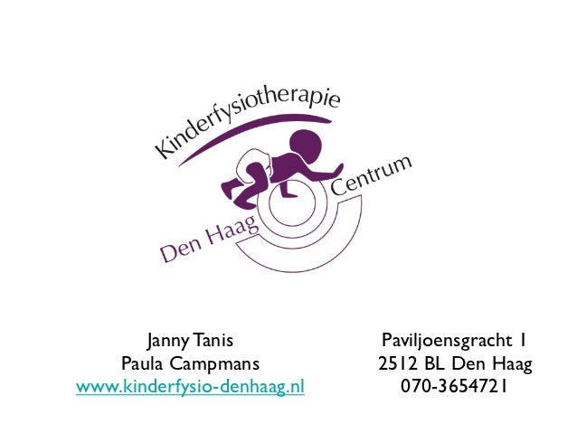Janny Tanis           Paviljoensgracht 1    Paula Campmans           2512 BL Den Haagwww.kinderfysio-denhaag.nl     070-36...