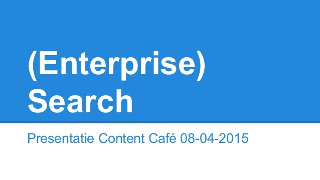 (Enterprise) Search Presentatie Content Café 08-04-2015