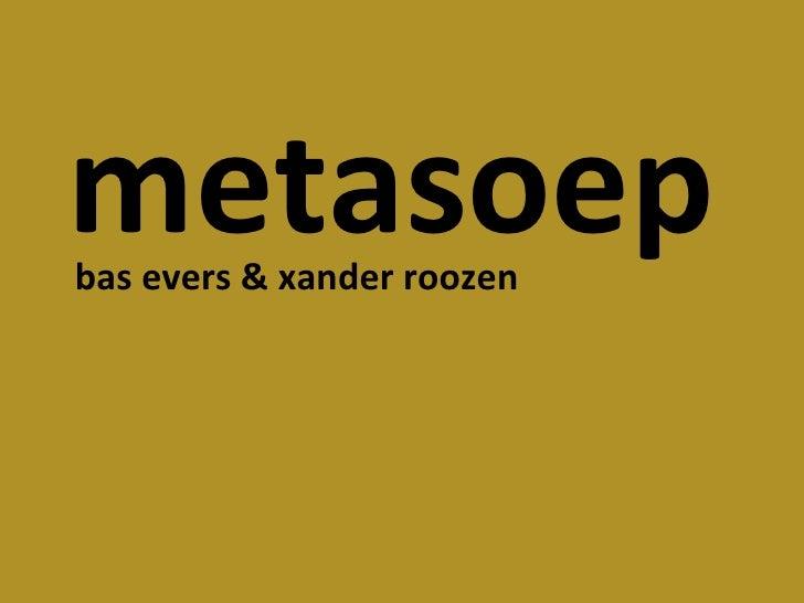 metasoep bas evers & xander roozen