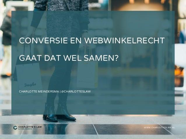 CONVERSIE EN WEBWINKELRECHT GAAT DAT WEL SAMEN? CHARLOTTE MEINDERSMA   @CHARLOTTESLAW WWW.CHARLOTTESLAW.NL